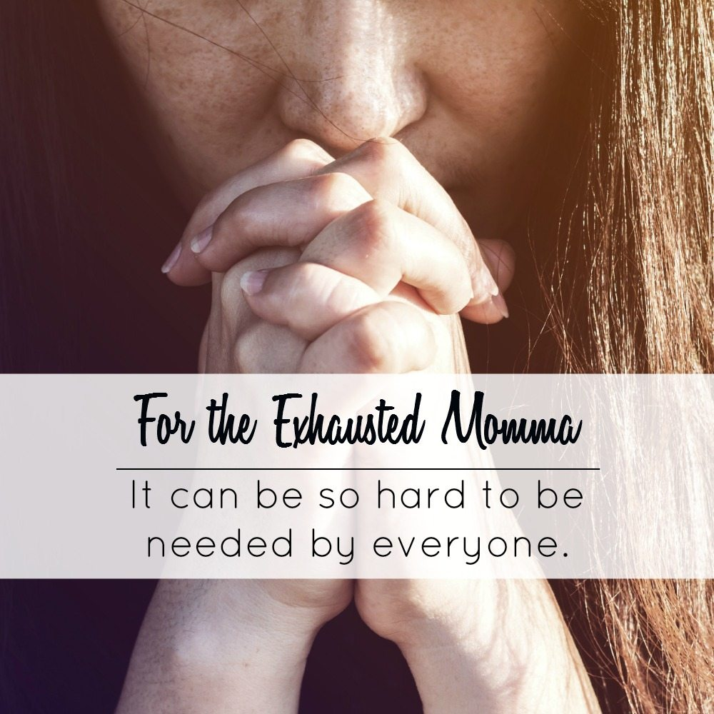 For the Exhausted Momma: It Can be so Hard to be Needed by Everybody