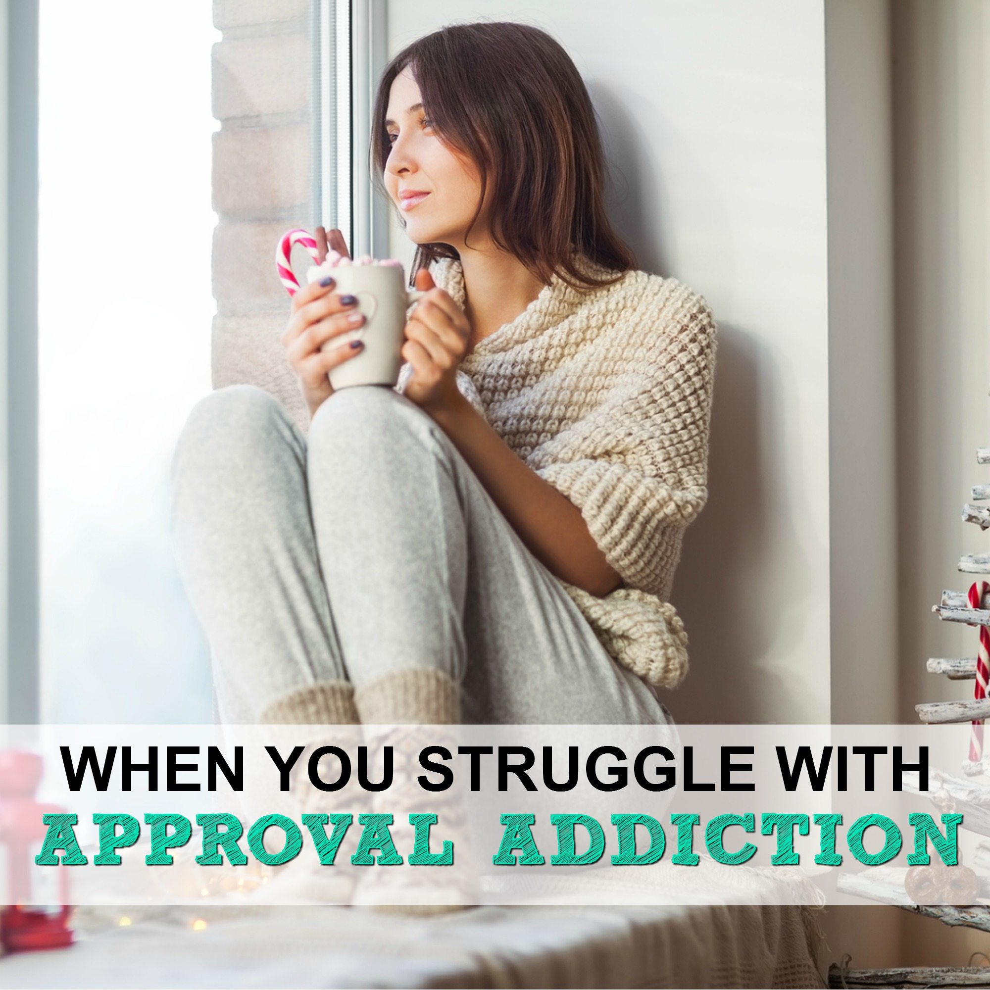 When you struggle with approval addiction