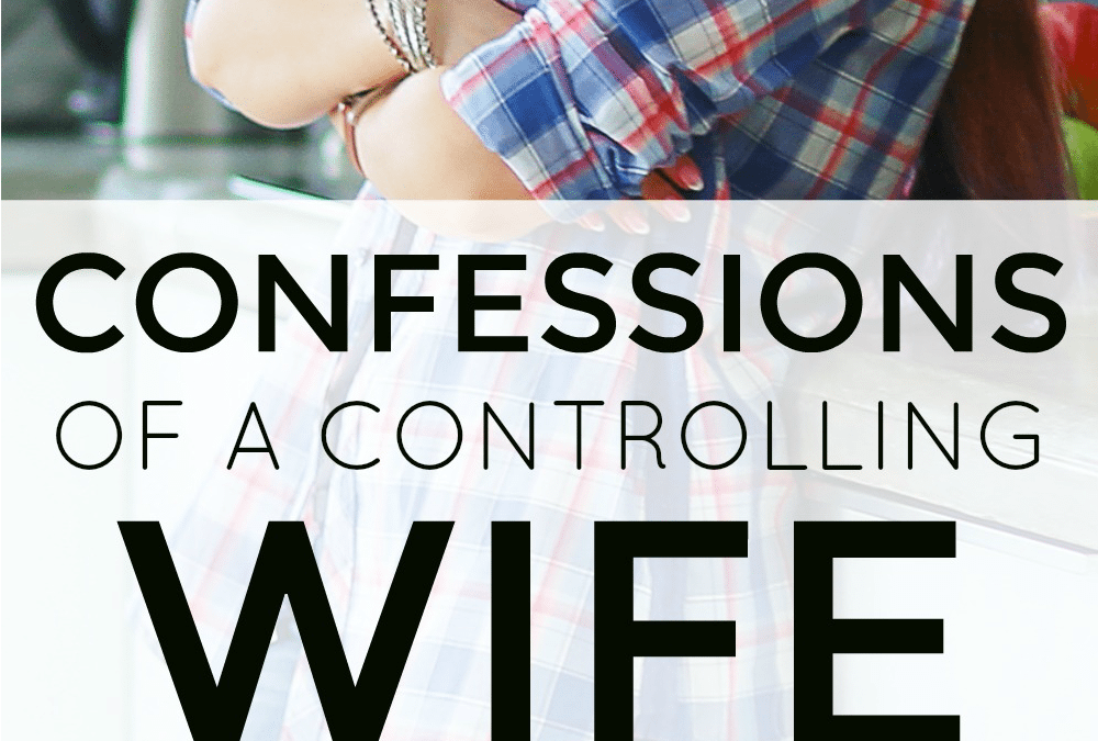 Confessions of a Controlling Wife