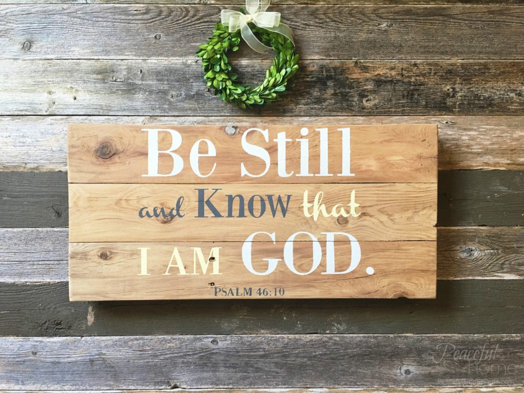 Be still and know that I am God. | Psalm 46:1 wooden sign | Reclaimed Wood Farmhouse signs for purchase at FarmDecorSigns.com
