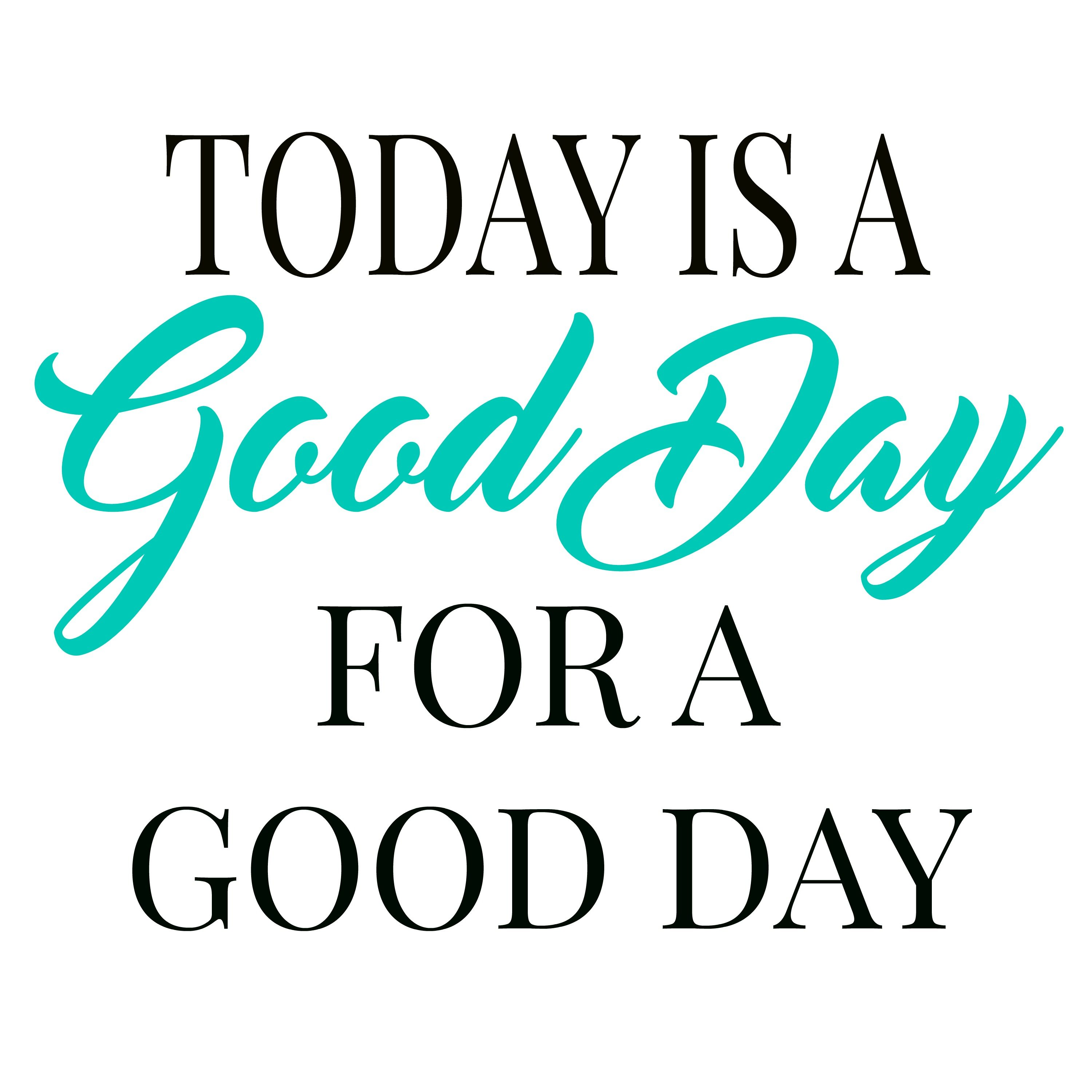picture about Today is a Good Day for a Good Day Printable named These days is a superior working day printable - Calm House