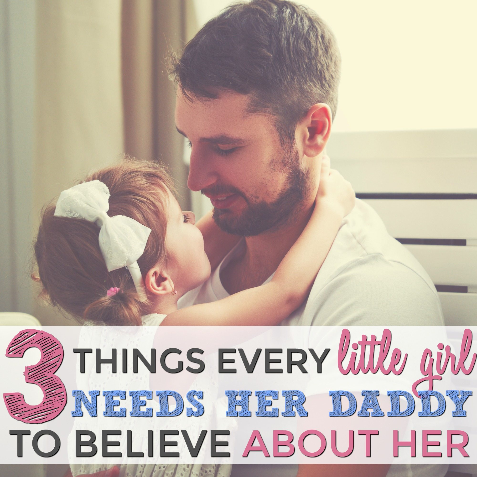 3 Things Every Little Girl Needs Her Daddy to Believe About Her