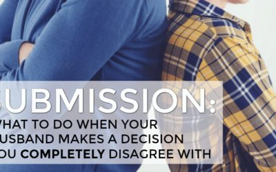 SUBMISSION: What to do when your husband makes a decision you completely disagree with
