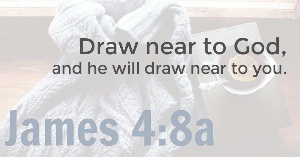 James 4:8 graphic | Draw near to God, and he will draw near to you.